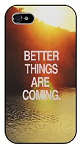 iPhone 4 / 4s Better things are coming - black plastic case / Life quotes, inspirational and motivational / Surelock Authentic