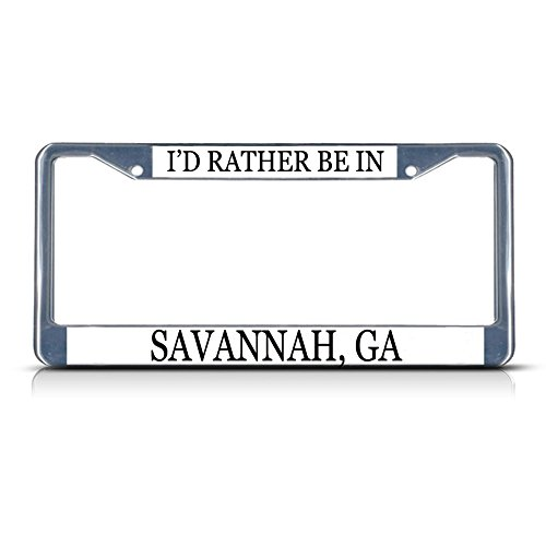 Metal License Plate Frame Solid Insert I'd Rather Be in Savannah, Ga Car Auto Tag Holder - Chrome 2 Holes, One ()