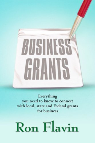 Business Grants: Everything You Need to Know to Connect with Local, State and Federal Grants for Business 1