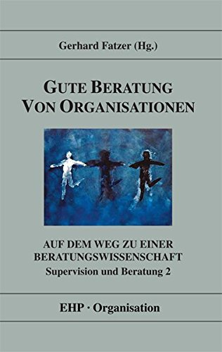 Gute Beratung von Organisationen / Supervision und Beratung 2: Auf dem Weg zu einer Beratungswissenschaft (EHP-Organisation)