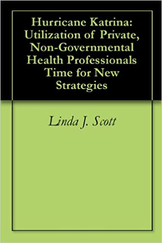 Download online Hurricane Katrina: Utilization of Private, Non-Governmental Health Professionals Time for New Strategies PDF, azw (Kindle)