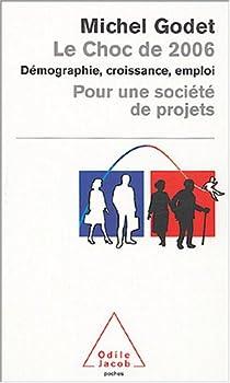 Le Choc de 2006. Démographie, croissance, emploi pour une société de projets par Godet