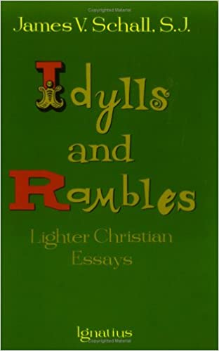 idylls and rambles lighter christian essays james v schall  idylls and rambles lighter christian essays james v schall 9780898704563 com books