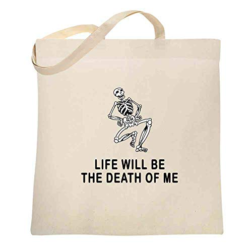 Life Will Be the Death of Me Dancing Skeleton Funny Creepy Halloween Natural 15x15 inches Canvas Tote Bag -
