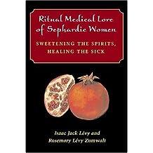 Ritual Medical Lore of Sephardic Women: Sweetening the Spirits, Healing the Sick