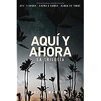 Aquí y ahora. La trilogía (Spanish Edition)