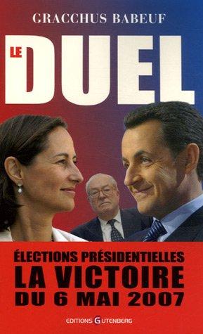 Le duel : Elections présidentielles La victoire du 6 mai 2007 Broché – 6 septembre 2006 Gracchus Babeuf Editions Gutenberg 2352360064 14220100701A2352360064