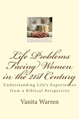 Life Problems Facing Women in the 21st Century: Understanding Life's Experiences from a Biblical Perspective Paperback