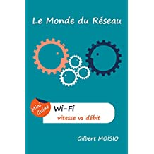 Wi-Fi, la vitesse comparée au débit: Mini Guide (French Edition)