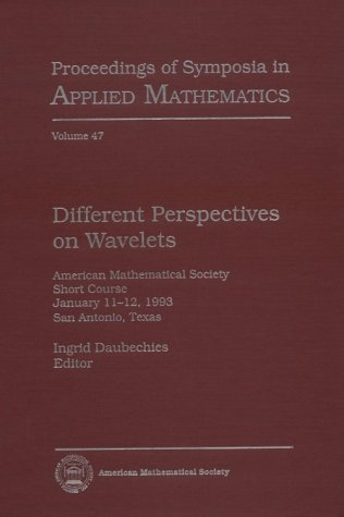 Different Perspectives on Wavelets: American Mathematical Society Short Course January 11-12, 1993 San Antonio, Texas (Proceedings of Symposia in Applied Mathematics)