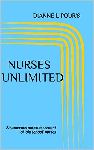 Nurses Unlimited: A humorous but true account of 'old school' nurses