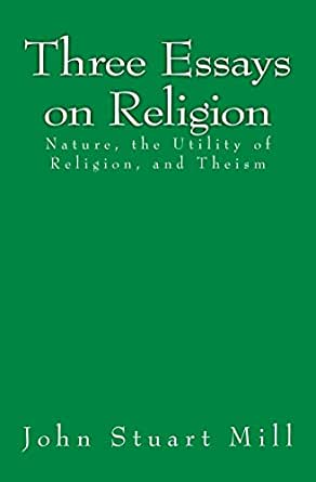 three essays on religion Get this from a library three essays on religion [john stuart mill].