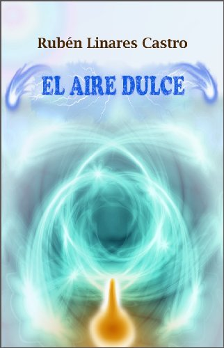 Amazon.com: El Aire Dulce (Spanish Edition) eBook: Rubén Linares Castro: Kindle Store