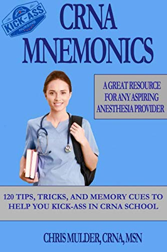 CRNA Mnemonics: 120 Tips, Tricks, and Memory Cues to Help You Kick-Ass in CRNA School - http://medicalbooks.filipinodoctors.org