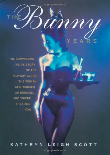 The Bunny Years: The Inside Story of the Playboy Clubs and the Women Who Worked as - Seattle U Village Stores