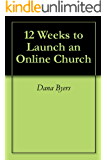 12 Weeks to Launch an Online Church