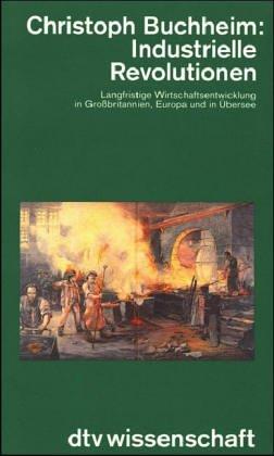 Industrielle Revolution. Langfristige Wirtschaftsentwicklung in Großbritannien, Europa und in Übersee Taschenbuch – 1994 Christoph Buchheim Europa und in Übersee Dtv 3423046228
