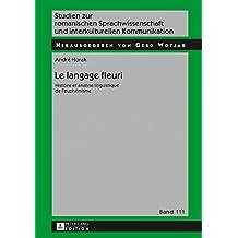 Le langage fleuri: Histoire et analyse linguistique de leuphémisme (Studien zur romanischen Sprachwissenschaft und interkulturellen Kommunikation t. 111) (French Edition)