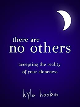 There Are No Others: Accepting The Reality of Your Aloneness by [Hoobin, Kyle]