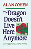 The Dragon Doesn't Live Here Anymore : Living Fully, Loving Freely, Cohen, Alan, 0910367302