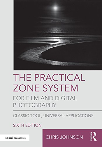 The Practical Zone System for Film and Digital Photography: Classic Tool, Universal Applications