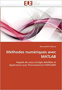 Book Méthodes numériques avec MATLAB: Rappels de cours, Corrigés détaillées et Applications avec l'Environnement MATLAB® (Omn.Univ.Europ.)