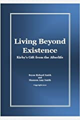 Living Beyond Existence-Kirby's Gift from the Afterlife Kindle Edition