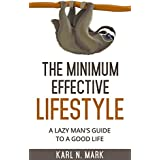 The Minimum Effective Lifestyle: A lazy man's guide to a good life