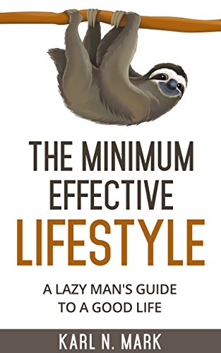 The Minimum Effective Lifestyle: A lazy man's guide to a good life by [Mark, Karl. N]