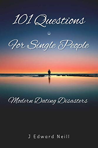 101 Questions for Single People: Modern Dating Disasters (Coffee Table Philosophy Book 8) (Circle Table Expanding)