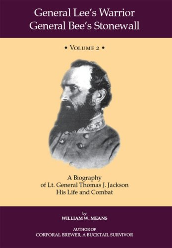 Download General Lee's Warrior General Bee's Stonewall Volume II: A Biography of Lt. General Thomas J. Jackson, His Life and Combat pdf