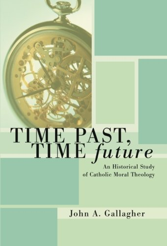 Time Past, Time Future: An Historical Study of Catholic Moral Theology