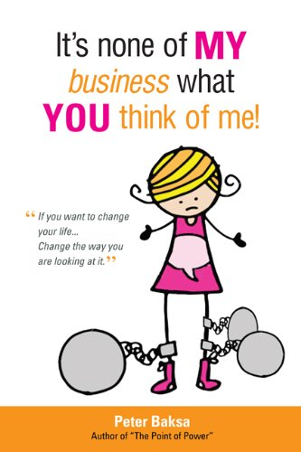 It's None of My Business What You Think of Me: If You Want to Change Your Life...Change the Way You Are Looking at It ebook