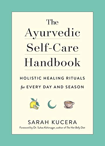 The Ayurvedic Self-Care Handbook: Holistic Healing Rituals for Every Day and Season