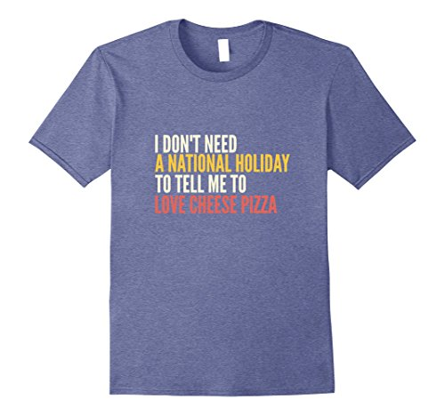 Mens Funny National Cheese Pizza Day T Shirt Pizza Lovers Gifts 2Xl Heather Blue
