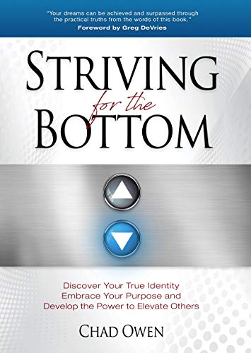 Striving for the Bottom: Discover Your True Identity, Embrace Your Purpose and Develop the Power to Elevate Others (English Edition)