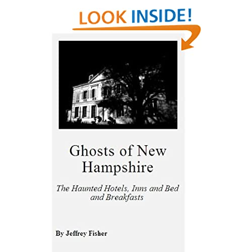 Haunted New Hampshire: Haunted Locations of NH Jeffrey Fisher