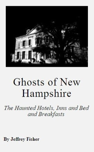 Ghosts of New Hampshire and Vermont: The Haunted Hotels, Inns and Bed and Breakfasts