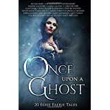 Once Upon A Ghost: 20 Eerie Faerie Tales (Once Upon Series)