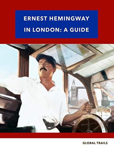 Ernest Hemingway in London: A Guidebook (Ernest Hemingway Guidebooks 1)