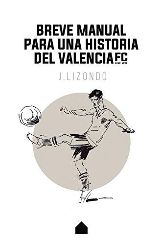 Breve manual para una historia del Valencia F.C. por J. Lizondo