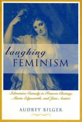 Read Online [(Laughing Feminism: Subversive Comedy in Frances Burney, Maria Edgeworth and Jane Austen)] [Author: Audrey Bilger] published on (March, 2002) pdf epub