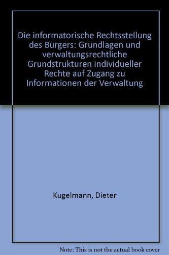 Download Die Informatorische Rechtsstellung Des Burgers: Grundlagen Und Verwaltungsrechtliche Grundstrukturen Individueller Rechte Auf Zugang Zu Informationen (Jus Publicum) by Dieter Kugelmann (2001-12-31) ebook