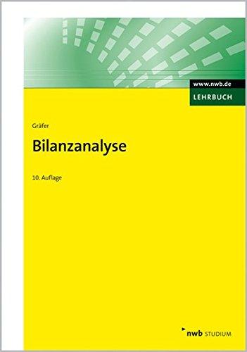 Bilanzanalyse: Traditionelle Kennzahlenanalyse des Einzeljahresabschlusses, kapitalmarktorientierte Konzernjahresabschlussanalyse, mit Aufgaben und Lösungen und einer ausführlichen Fallstudie