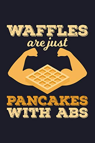 Waffles Are Just Pancakes With Abs: Blank Cookbook Journal to Write in Recipes and Notes to Create Your Own Family Favorite Collected Culinary Recipes and Meals