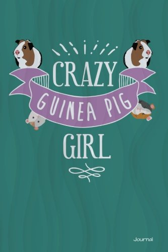 Crazy Guinea Pig Girl Journal: Cute Guinea Pig Notebook for Girls, 6x9 Blank and Lined Guinea Pig Journal for Girls who Love Guinea Pigs ebook