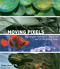 Moving Pixels: Blockbuster Animation, Digital Art and 3D Modelling Today