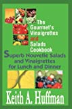 Gourmet's Vinaigrettes and Salads Cookbook:Superb Nouvelle Salads and Vinaigrettes for Lunch and Dinner, Keith A. Huffman, 0595658822
