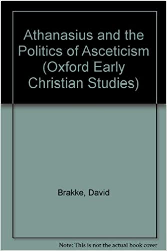 Athanasius and the Politics of Asceticism (Oxford Early Christian Studies)