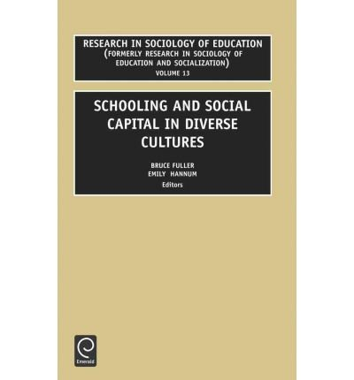 [(Schooling and Social Capital in Diverse Cultures )] [Author: B. Fuller] [May-2002] ebook